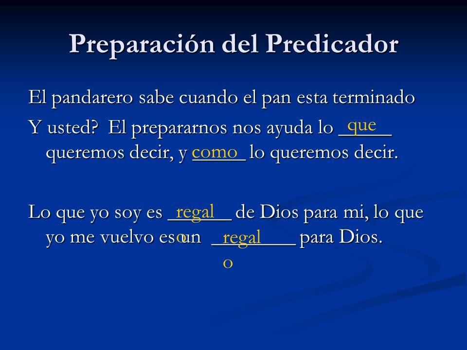 Preparación del Predicador El pandarero sabe cuando el pan esta terminado Y usted? El prepararnos nos ayuda lo _____ queremos decir, y _____ lo querem