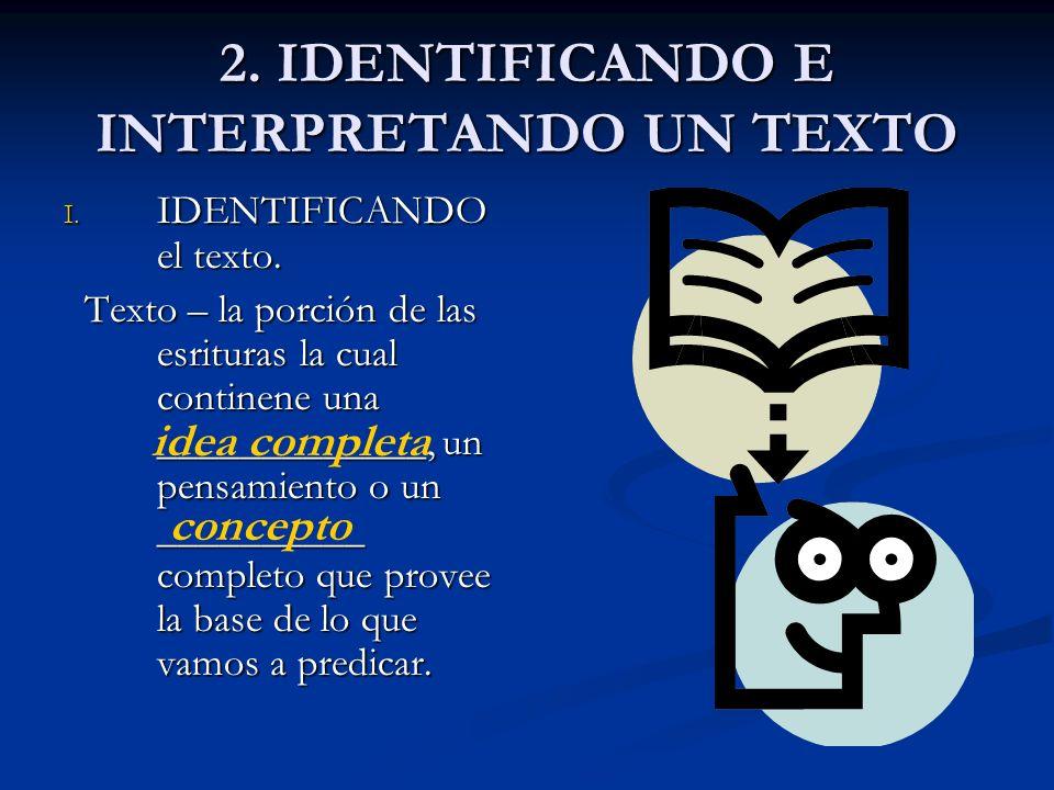 2. IDENTIFICANDO E INTERPRETANDO UN TEXTO I. IDENTIFICANDO el texto. Texto – la porción de las esrituras la cual continene una _____________, un pensa