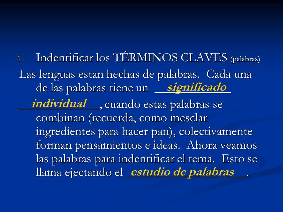 1. Indentificar los TÉRMINOS CLAVES (palabras) Las lenguas estan hechas de palabras. Cada una de las palabras tiene un ____________ Las lenguas estan