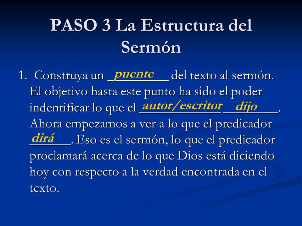 PASO 3 La Estructura del Sermón 1. Construya un _________ del texto al sermón. El objetivo hasta este punto ha sido el poder indentificar lo que el __