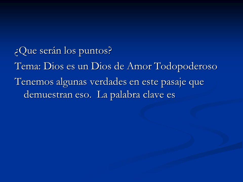 ¿Que serán los puntos? Tema: Dios es un Dios de Amor Todopoderoso Tenemos algunas verdades en este pasaje que demuestran eso. La palabra clave es