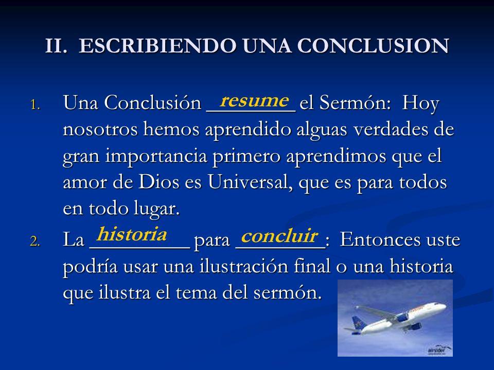 II. ESCRIBIENDO UNA CONCLUSION 1. Una Conclusión ________ el Sermón: Hoy nosotros hemos aprendido alguas verdades de gran importancia primero aprendim