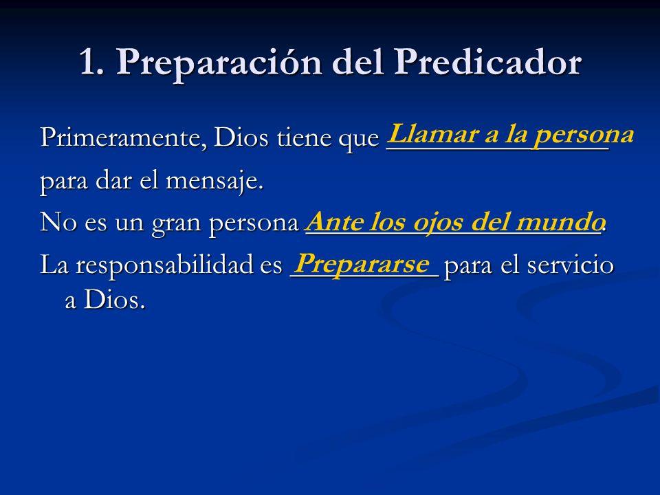 1. Preparación del Predicador Primeramente, Dios tiene que _______________ para dar el mensaje. No es un gran persona ____________________. La respons