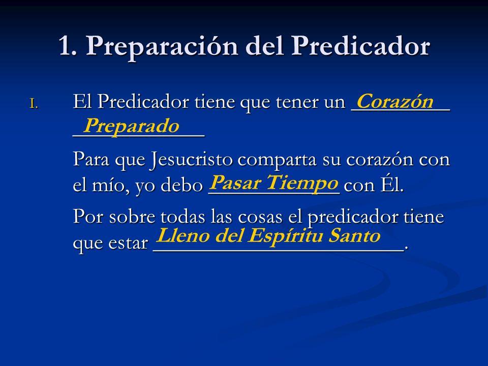 1. Preparación del Predicador I. El Predicador tiene que tener un _________ ____________ Para que Jesucristo comparta su corazón con el mío, yo debo _
