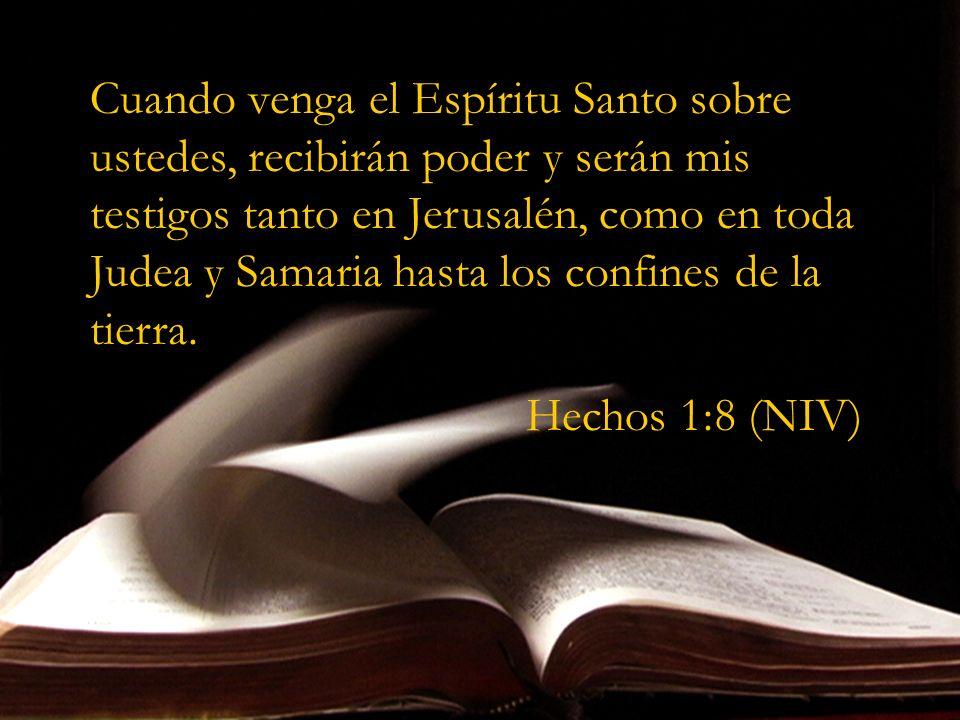 Cuando venga el Espíritu Santo sobre ustedes, recibirán poder y serán mis testigos tanto en Jerusalén, como en toda Judea y Samaria hasta los confines