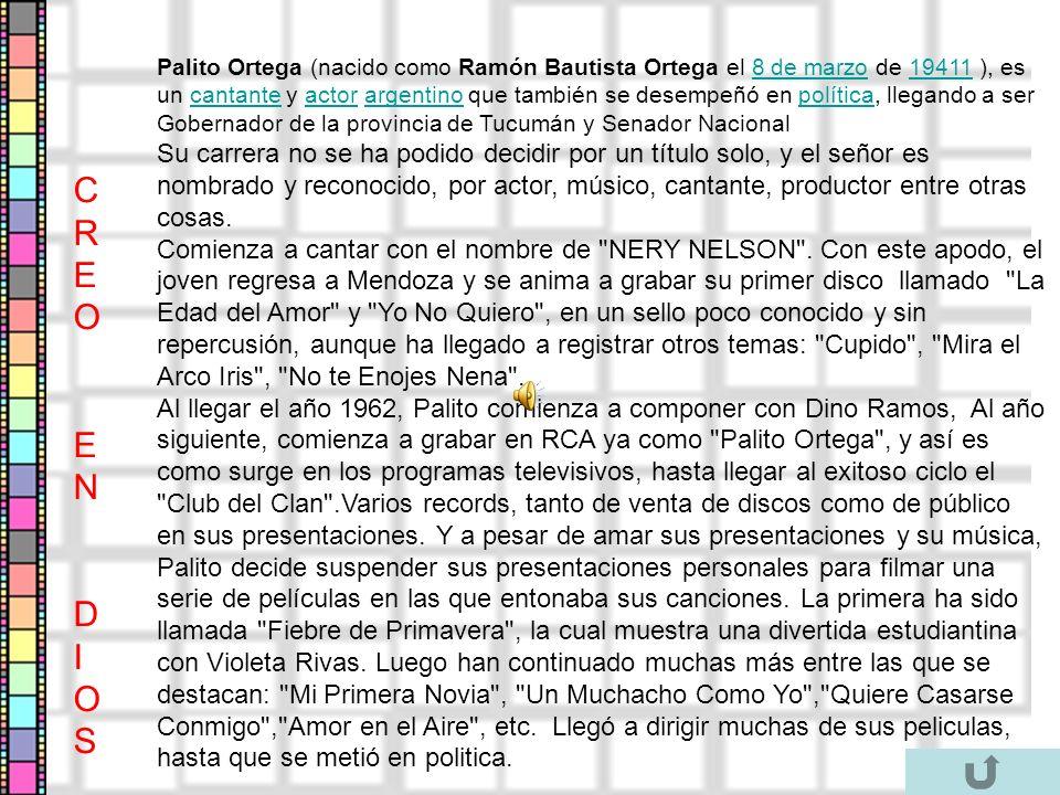 Palito Ortega (nacido como Ramón Bautista Ortega el 8 de marzo de 19411 ), es un cantante y actor argentino que también se desempeñó en política, lleg
