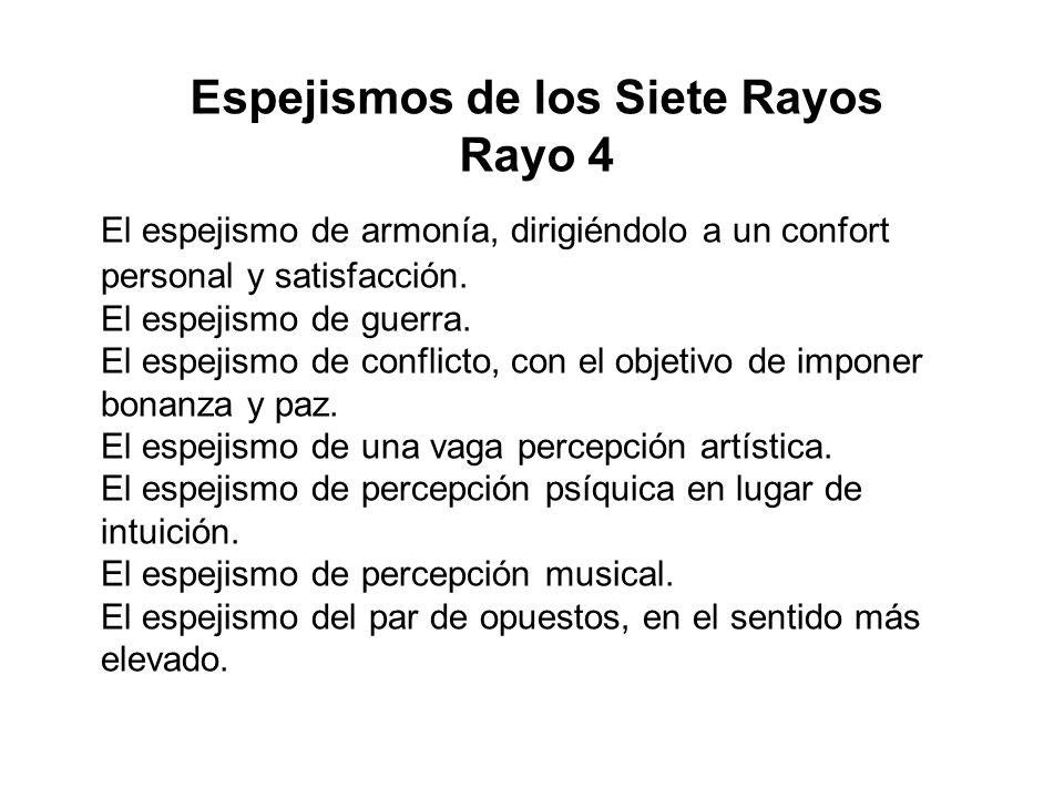 Espejismos de los Siete Rayos Rayo 4 El espejismo de armonía, dirigiéndolo a un confort personal y satisfacción. El espejismo de guerra. El espejismo