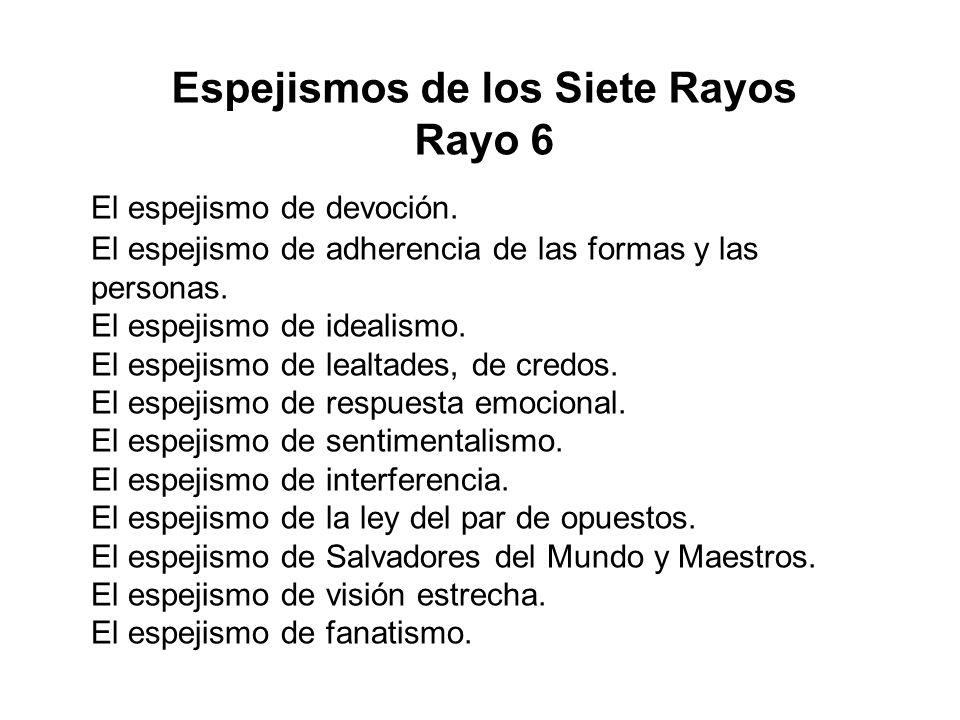 Espejismos de los Siete Rayos Rayo 6 El espejismo de devoción. El espejismo de adherencia de las formas y las personas. El espejismo de idealismo. El