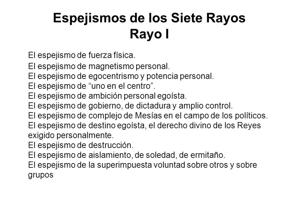 Espejismos de los Siete Rayos Rayo I El espejismo de fuerza física. El espejismo de magnetismo personal. El espejismo de egocentrismo y potencia perso