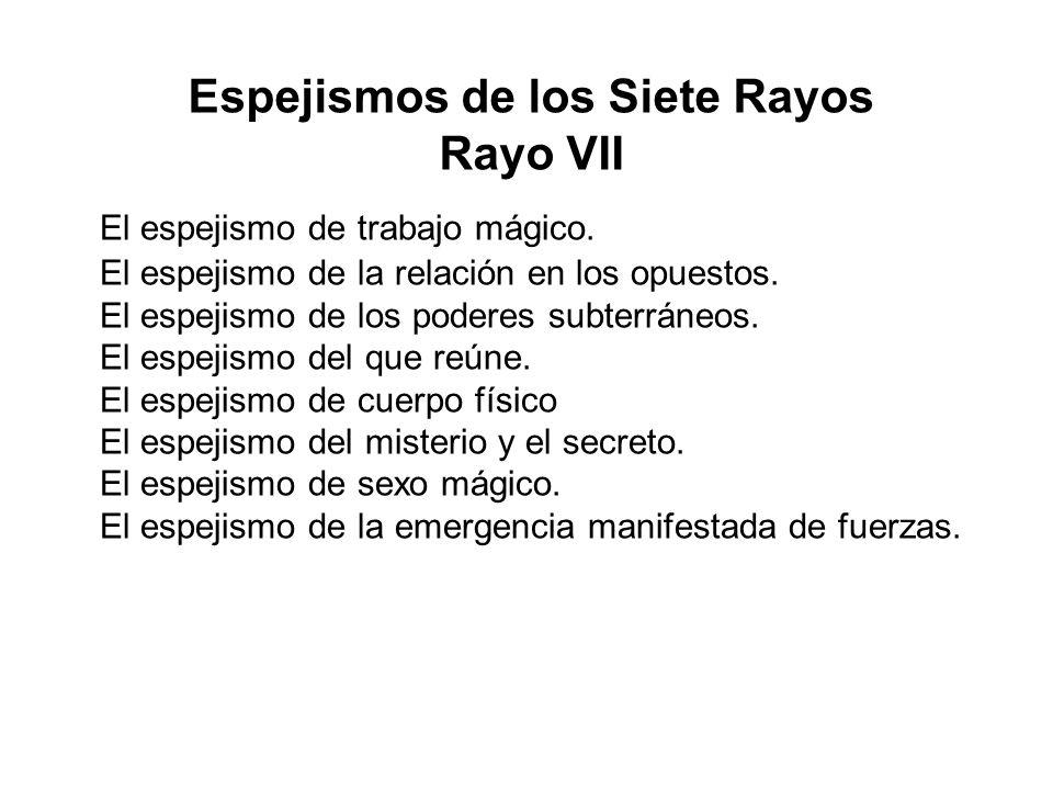 Espejismos de los Siete Rayos Rayo VII El espejismo de trabajo mágico. El espejismo de la relación en los opuestos. El espejismo de los poderes subter