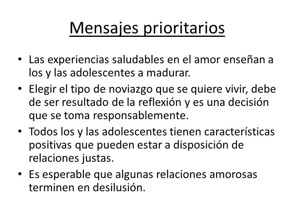 Mensajes prioritarios Las experiencias saludables en el amor enseñan a los y las adolescentes a madurar. Elegir el tipo de noviazgo que se quiere vivi