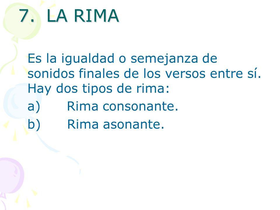 7.LA RIMA Es la igualdad o semejanza de sonidos finales de los versos entre sí. Hay dos tipos de rima: a) Rima consonante. b) Rima asonante.