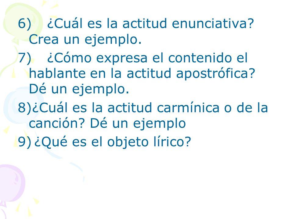 6)¿Cuál es la actitud enunciativa? Crea un ejemplo. 7)¿Cómo expresa el contenido el hablante en la actitud apostrófica? Dé un ejemplo. 8)¿Cuál es la a