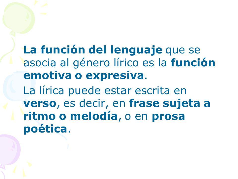 La función del lenguaje que se asocia al género lírico es la función emotiva o expresiva. La lírica puede estar escrita en verso, es decir, en frase s