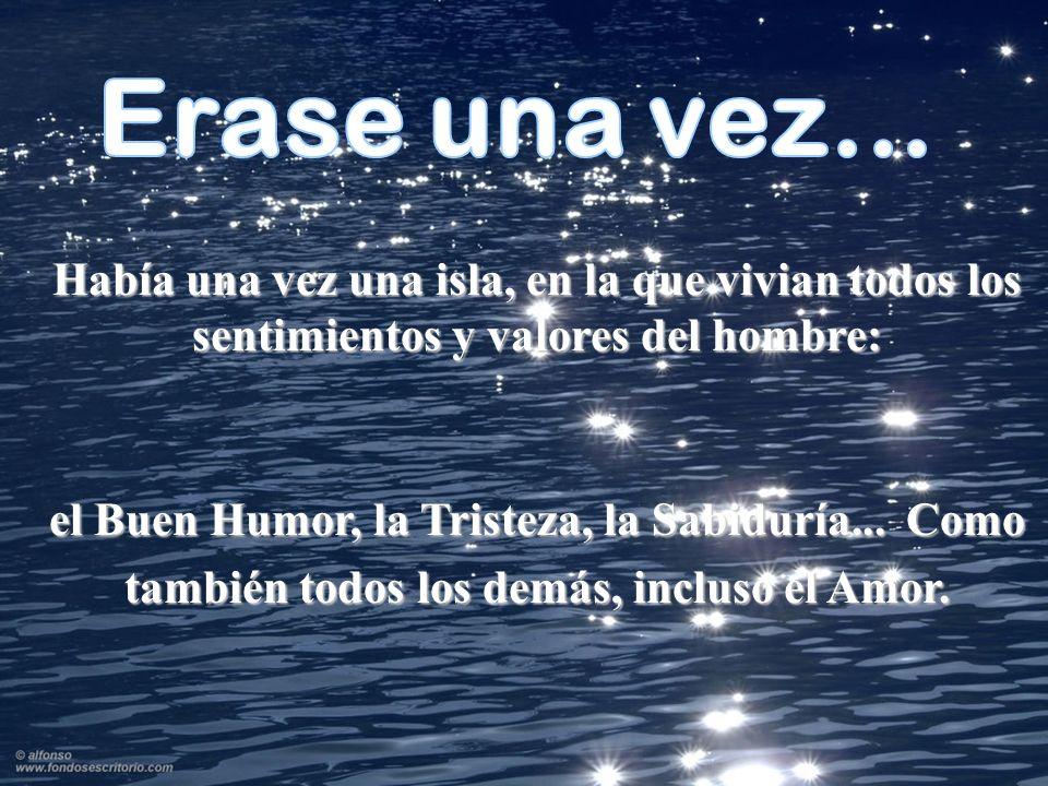 Había una vez una isla, en la que vivian todos los sentimientos y valores del hombre: el Buen Humor, la Tristeza, la Sabiduría...