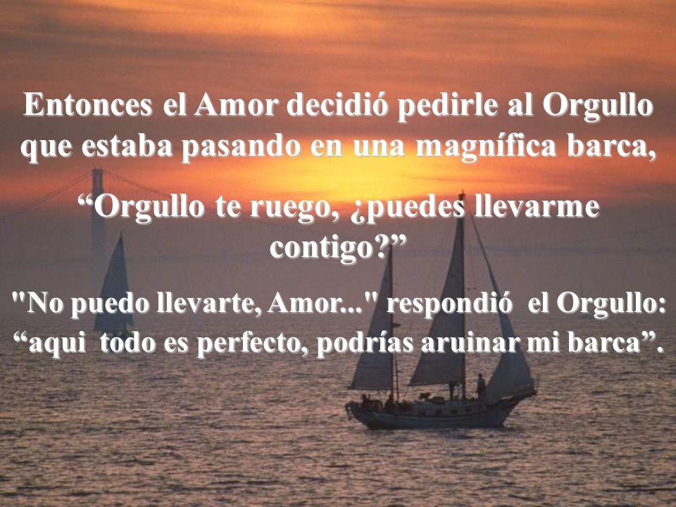 Entonces el Amor decidió pedirle al Orgullo que estaba pasando en una magnífica barca, Orgullo te ruego, ¿puedes llevarme contigo.