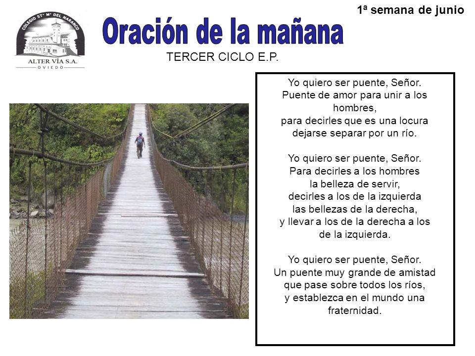 TERCER CICLO E.P.1ª semana de junio Yo quiero ser puente, Señor.
