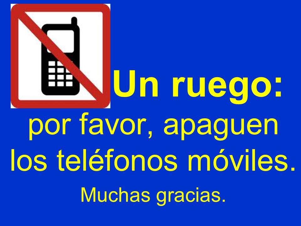 Un ruego: por favor, apaguen los teléfonos móviles. Muchas gracias.