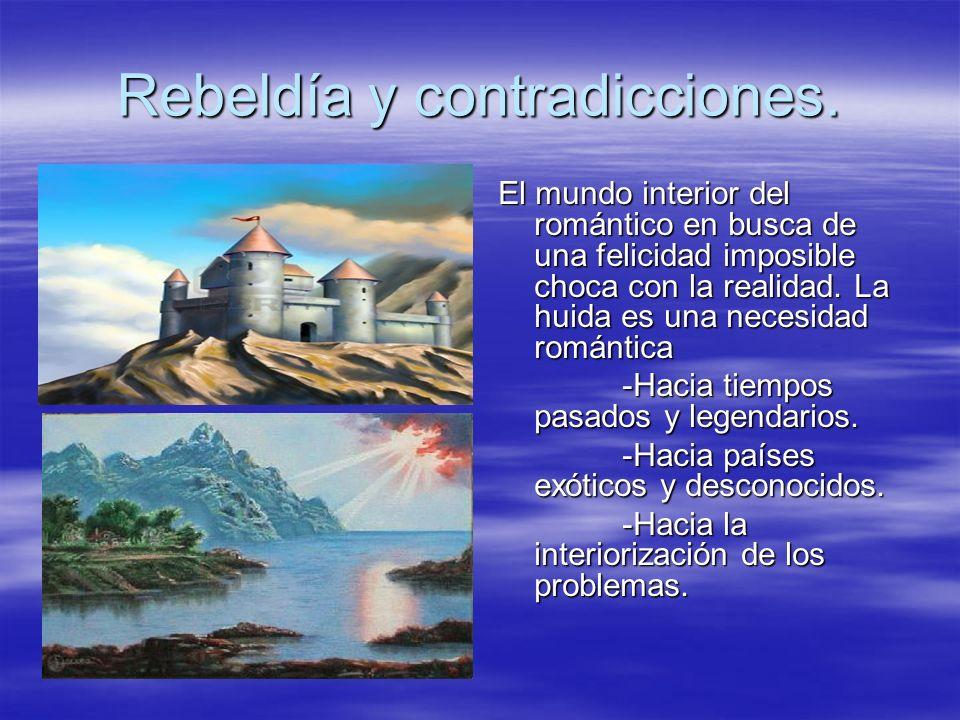 Rebeldía y contradicciones. El mundo interior del romántico en busca de una felicidad imposible choca con la realidad. La huida es una necesidad román
