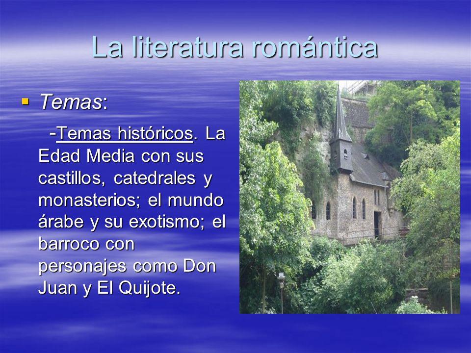 La literatura romántica Temas: Temas: - Temas históricos. La Edad Media con sus castillos, catedrales y monasterios; el mundo árabe y su exotismo; el