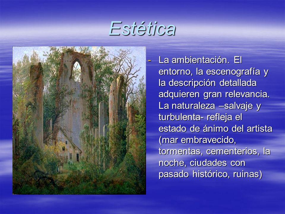 Estética -La ambientación. El entorno, la escenografía y la descripción detallada adquieren gran relevancia. La naturaleza –salvaje y turbulenta- refl