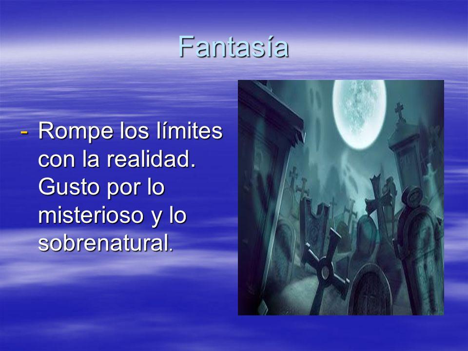 Fantasía -Rompe los límites con la realidad. Gusto por lo misterioso y lo sobrenatural.