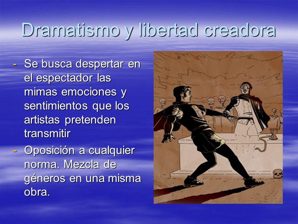 Dramatismo y libertad creadora -Se busca despertar en el espectador las mimas emociones y sentimientos que los artistas pretenden transmitir -Oposició