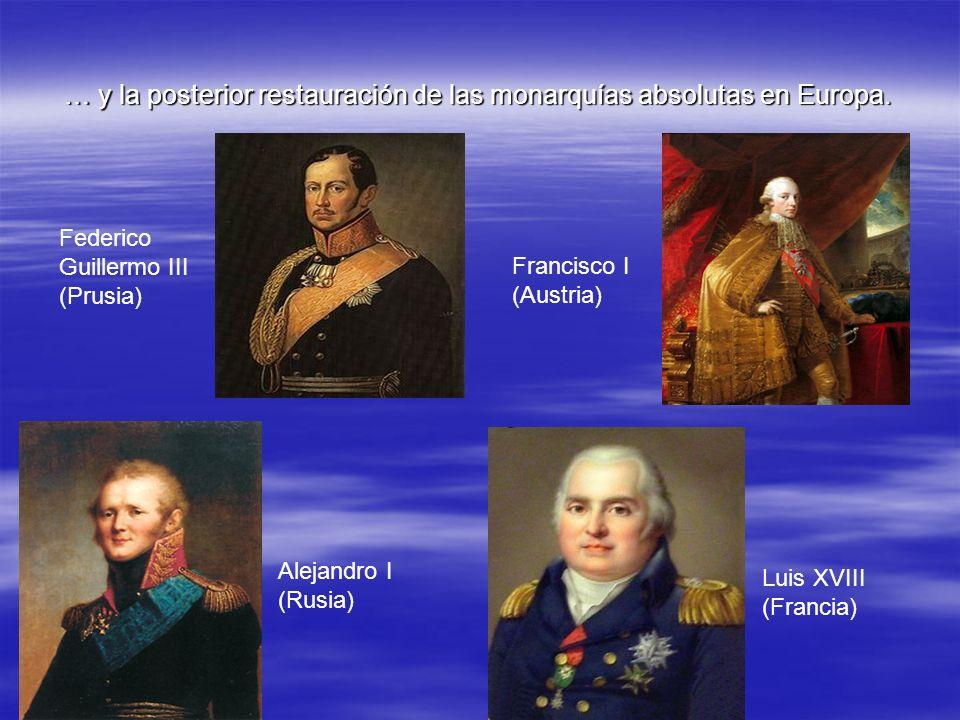 … y la posterior restauración de las monarquías absolutas en Europa. Federico Guillermo III (Prusia) Francisco I (Austria) Alejandro I (Rusia) Luis XV