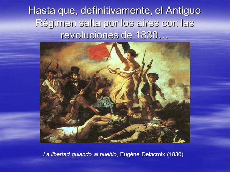Hasta que, definitivamente, el Antiguo Régimen salta por los aires con las revoluciones de 1830… La libertad guiando al pueblo, Eugène Delacroix (1830