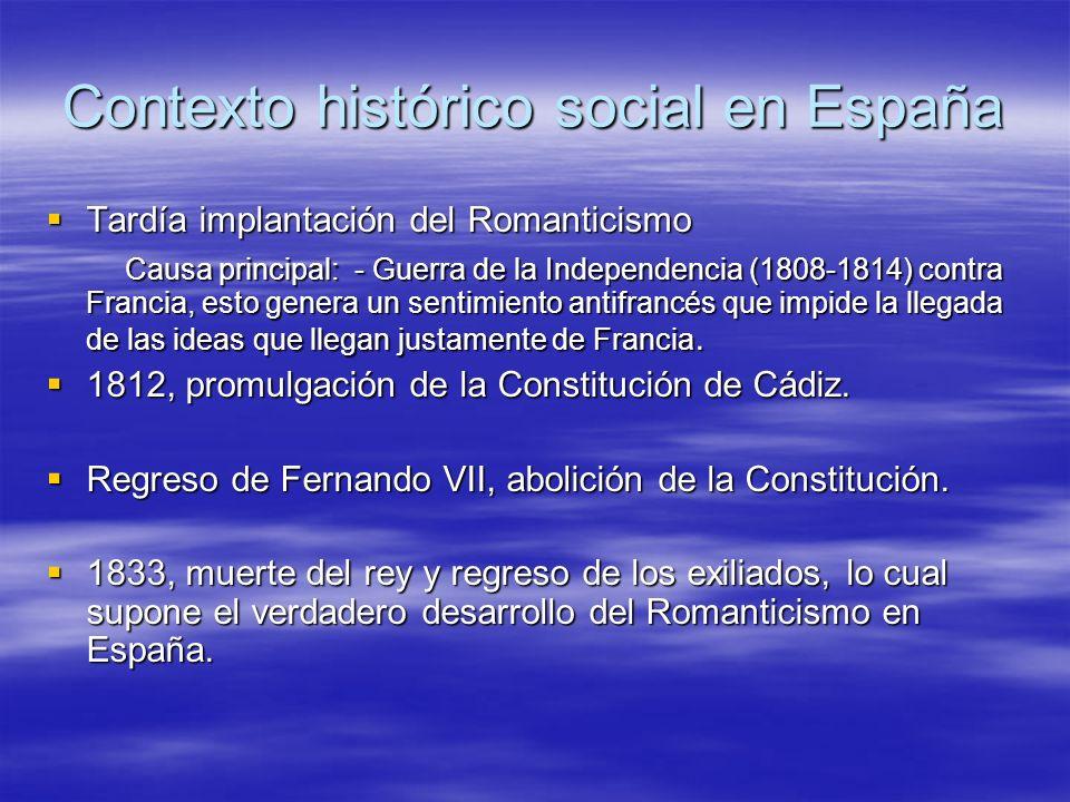 Contexto histórico social en España Tardía implantación del Romanticismo Tardía implantación del Romanticismo Causa principal: - Guerra de la Independ