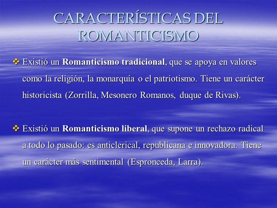 CARACTERÍSTICAS DEL ROMANTICISMO Existió un Romanticismo tradicional, que se apoya en valores como la religión, la monarquía o el patriotismo. Tiene u