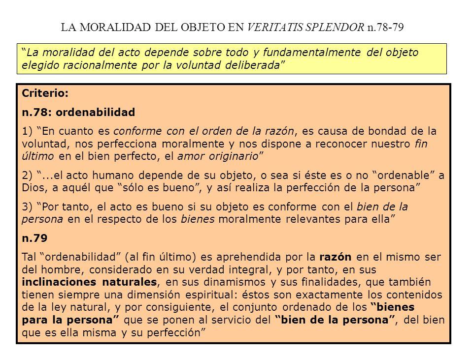 LA MORALIDAD DEL OBJETO EN VERITATIS SPLENDOR n.78-79 La moralidad del acto depende sobre todo y fundamentalmente del objeto elegido racionalmente por