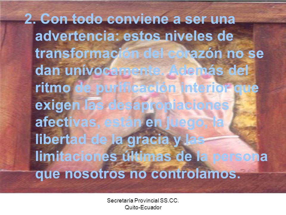 Secretaría Provincial SS.CC. Quito-Ecuador 2. Con todo conviene a ser una advertencia: estos niveles de transformación del corazón no se dan unívocame