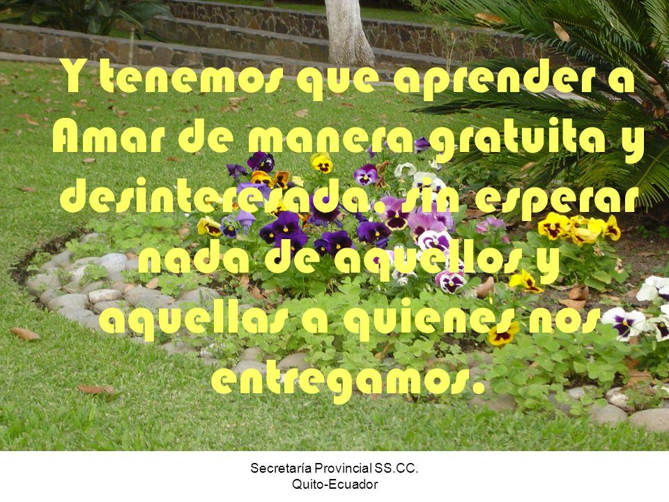 Secretaría Provincial SS.CC. Quito-Ecuador Y tenemos que aprender a Amar de manera gratuita y desinteresada, sin esperar nada de aquellos y aquellas a