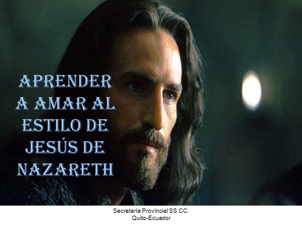 Secretaría Provincial SS.CC. Quito-Ecuador Aprender a amar al estilo de Jesús de Nazareth