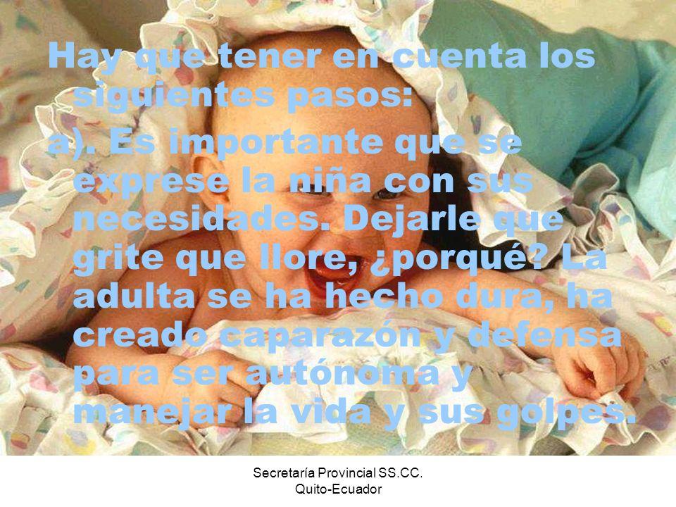 Secretaría Provincial SS.CC. Quito-Ecuador Hay que tener en cuenta los siguientes pasos: a). Es importante que se exprese la niña con sus necesidades.