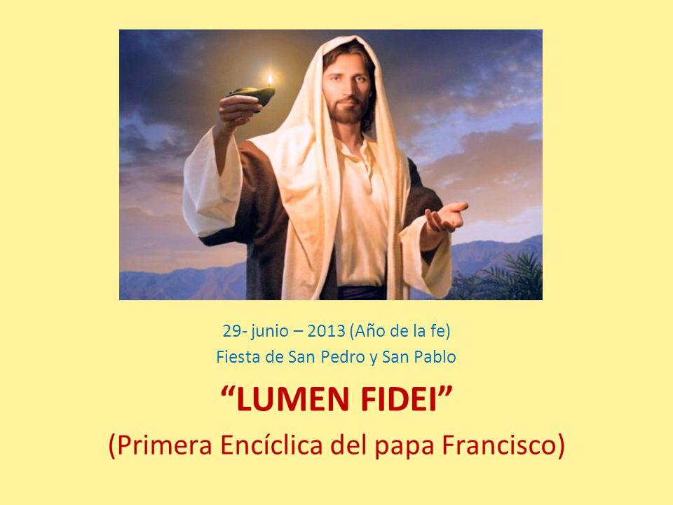 29- junio – 2013 (Año de la fe) Fiesta de San Pedro y San Pablo LUMEN FIDEI (Primera Encíclica del papa Francisco)