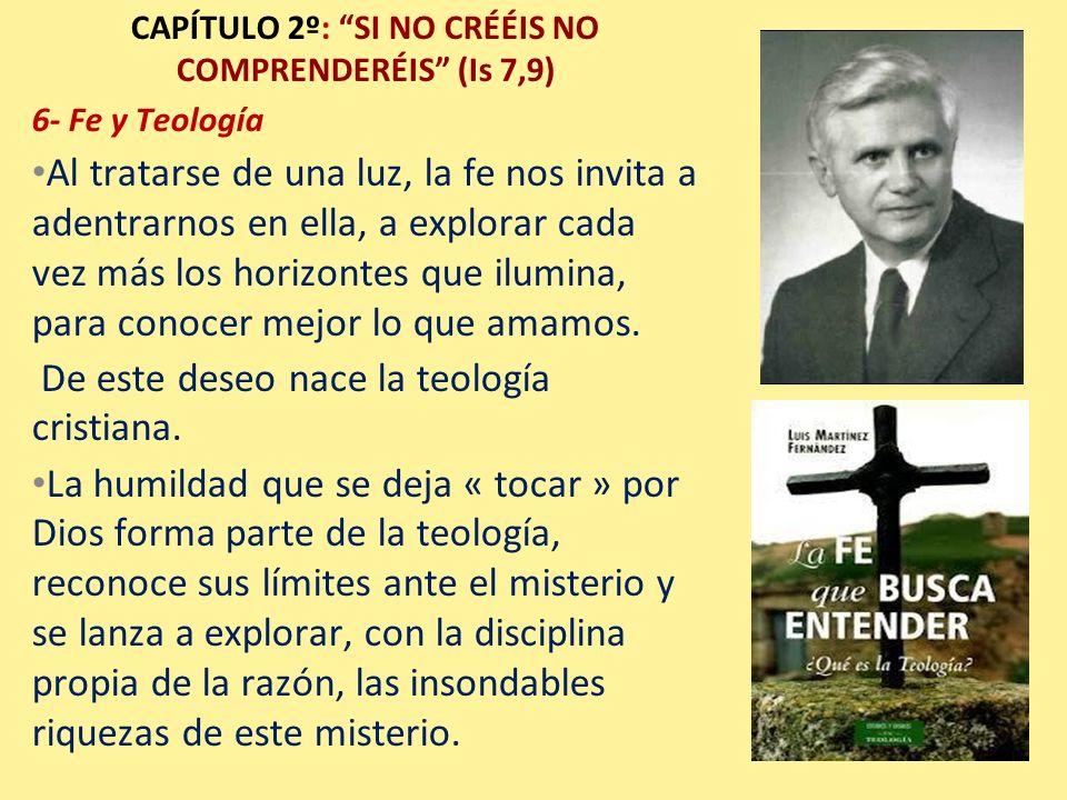 CAPÍTULO 2º: SI NO CRÉÉIS NO COMPRENDERÉIS (Is 7,9) 6- Fe y Teología Al tratarse de una luz, la fe nos invita a adentrarnos en ella, a explorar cada v