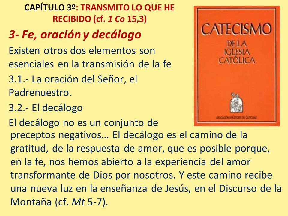 CAPÍTULO 3º: TRANSMITO LO QUE HE RECIBIDO (cf. 1 Co 15,3) 3- Fe, oración y decálogo Existen otros dos elementos son esenciales en la transmisión de la