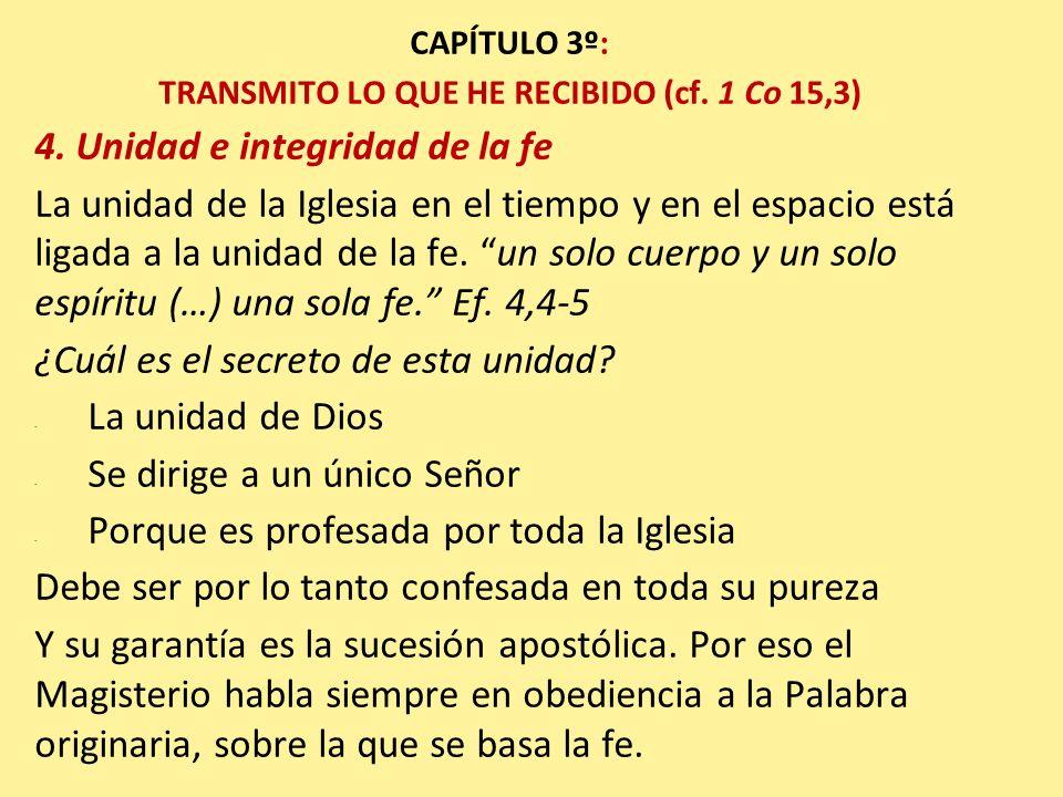 CAPÍTULO 3º: TRANSMITO LO QUE HE RECIBIDO (cf. 1 Co 15,3) 4. Unidad e integridad de la fe La unidad de la Iglesia en el tiempo y en el espacio está li