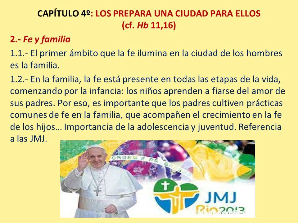 CAPÍTULO 4º: LOS PREPARA UNA CIUDAD PARA ELLOS (cf. Hb 11,16) 2.- Fe y familia 1.1.- El primer ámbito que la fe ilumina en la ciudad de los hombres es