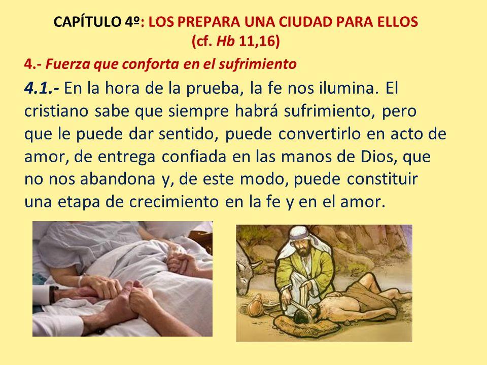 4.- Fuerza que conforta en el sufrimiento 4.1.- En la hora de la prueba, la fe nos ilumina. El cristiano sabe que siempre habrá sufrimiento, pero que
