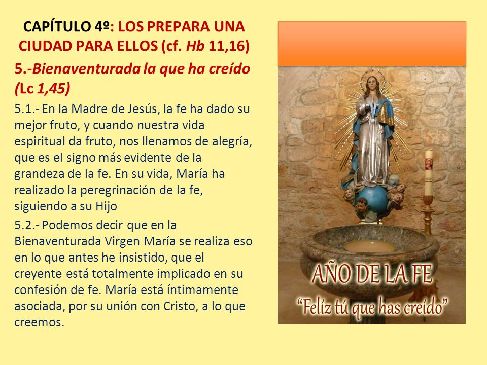 CAPÍTULO 4º: LOS PREPARA UNA CIUDAD PARA ELLOS (cf. Hb 11,16) 5.-Bienaventurada la que ha creído (Lc 1,45) 5.1.- En la Madre de Jesús, la fe ha dado s