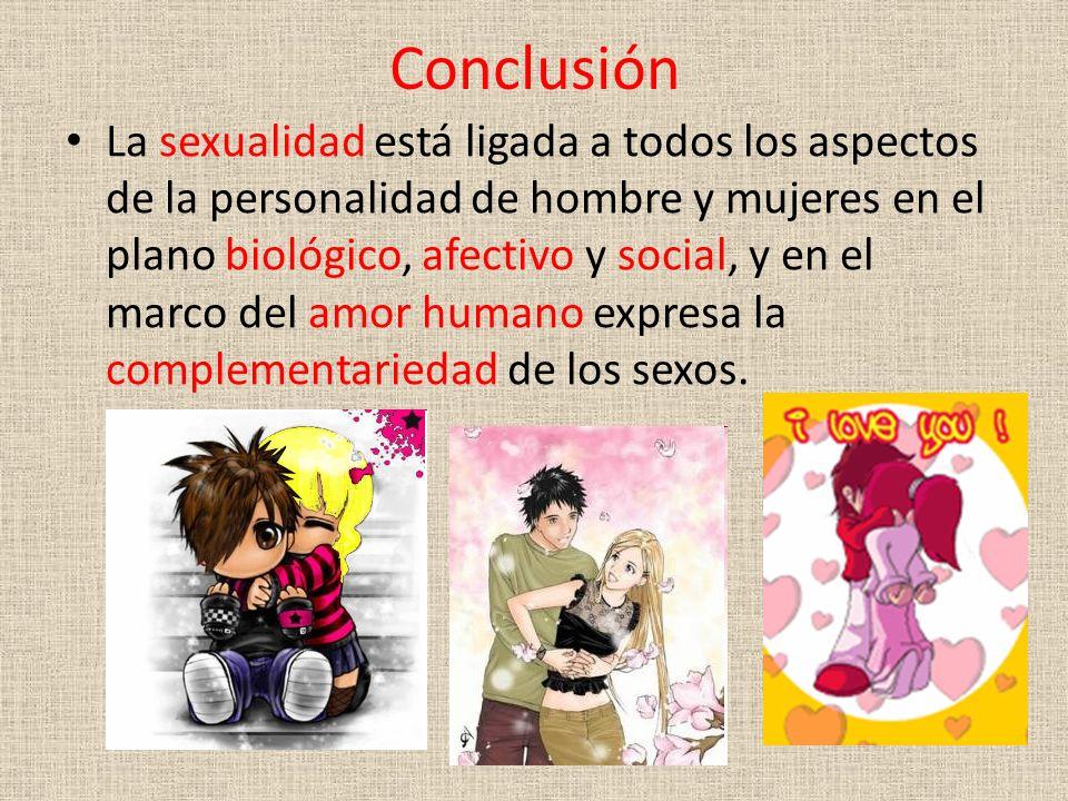 Conclusión La sexualidad está ligada a todos los aspectos de la personalidad de hombre y mujeres en el plano biológico, afectivo y social, y en el mar