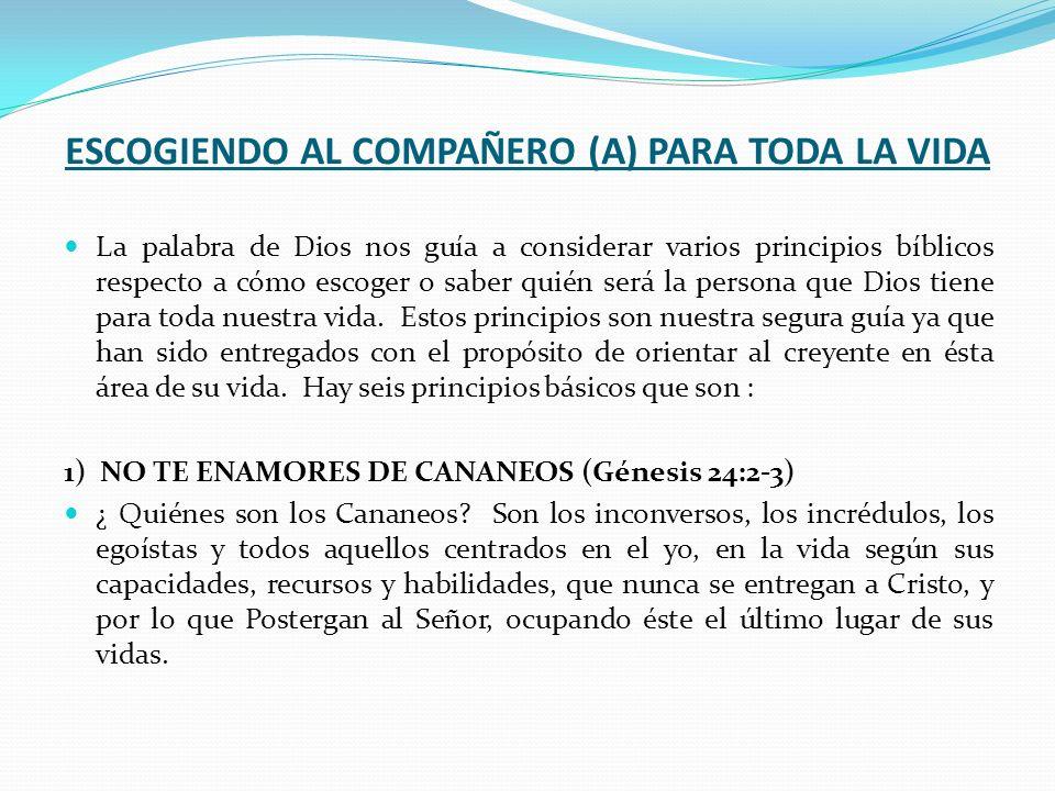 ESCOGIENDO AL COMPAÑERO (A) PARA TODA LA VIDA La palabra de Dios nos guía a considerar varios principios bíblicos respecto a cómo escoger o saber quié