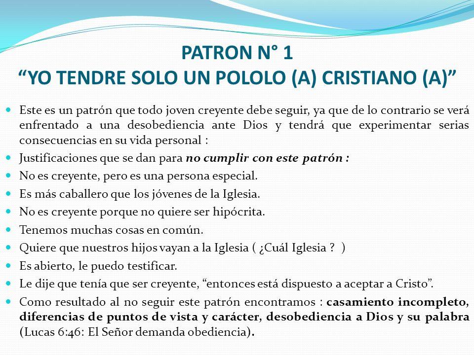 PATRON N° 1 YO TENDRE SOLO UN POLOLO (A) CRISTIANO (A) Este es un patrón que todo joven creyente debe seguir, ya que de lo contrario se verá enfrentad