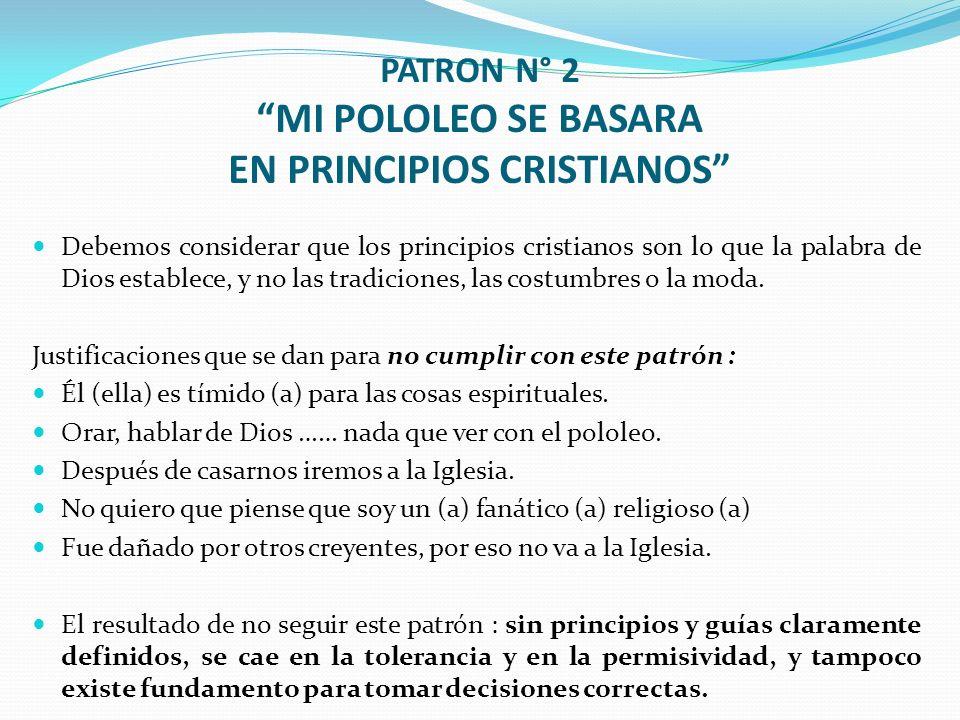 PATRON N° 2 MI POLOLEO SE BASARA EN PRINCIPIOS CRISTIANOS Debemos considerar que los principios cristianos son lo que la palabra de Dios establece, y