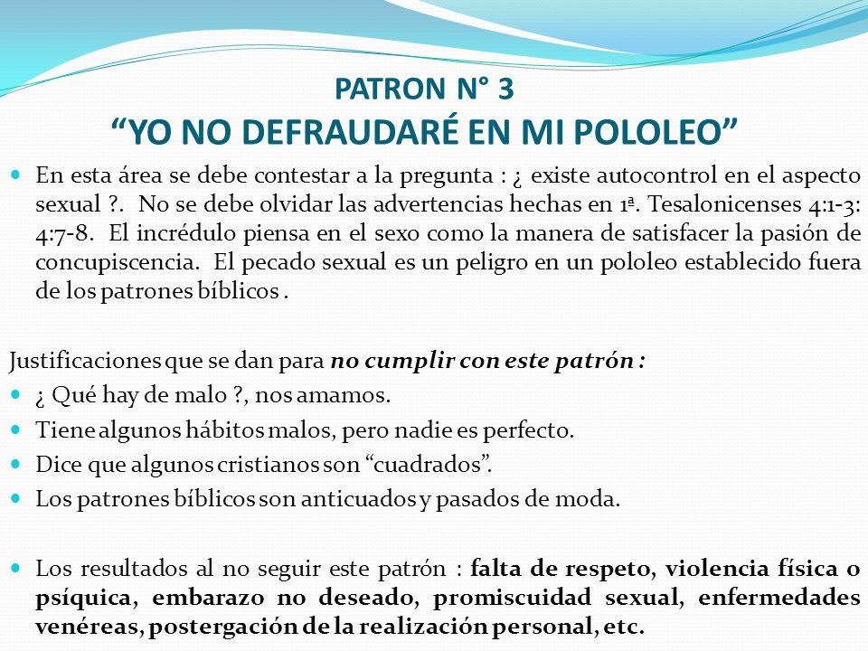 PATRON N° 3 YO NO DEFRAUDARÉ EN MI POLOLEO En esta área se debe contestar a la pregunta : ¿ existe autocontrol en el aspecto sexual ?. No se debe olvi