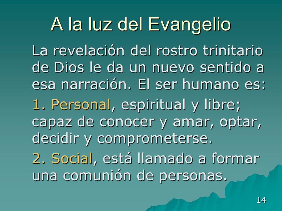 14 A la luz del Evangelio La revelación del rostro trinitario de Dios le da un nuevo sentido a esa narración. El ser humano es: La revelación del rost