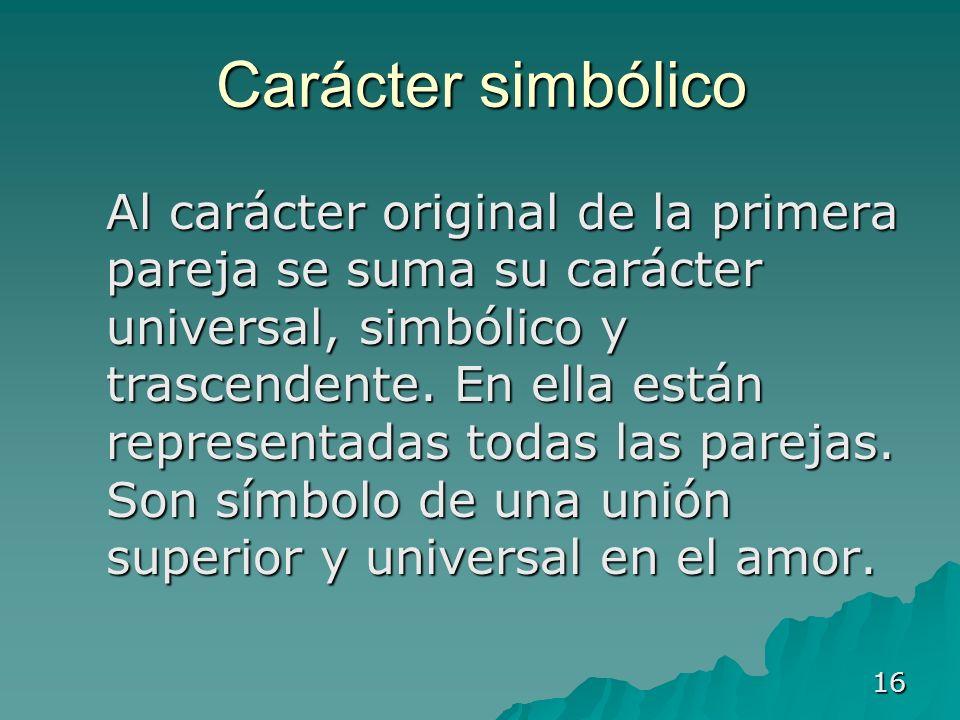16 Carácter simbólico Al carácter original de la primera pareja se suma su carácter universal, simbólico y trascendente. En ella están representadas t